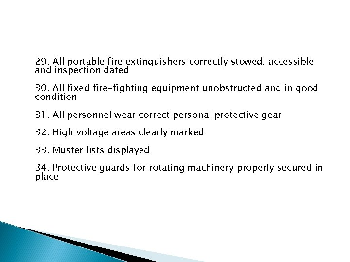 29. All portable fire extinguishers correctly stowed, accessible and inspection dated 30. All fixed