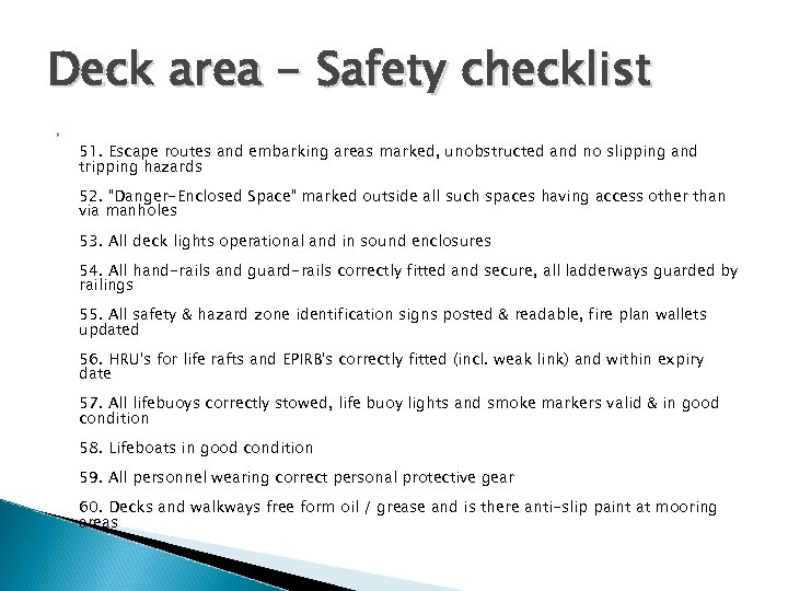 Deck area - Safety checklist 51. Escape routes and embarking areas marked, unobstructed and