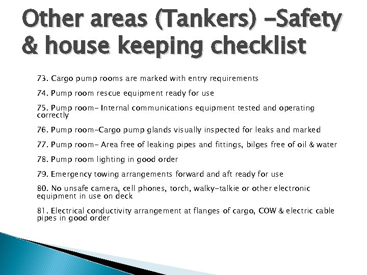 Other areas (Tankers) -Safety & house keeping checklist 73. Cargo pump rooms are marked