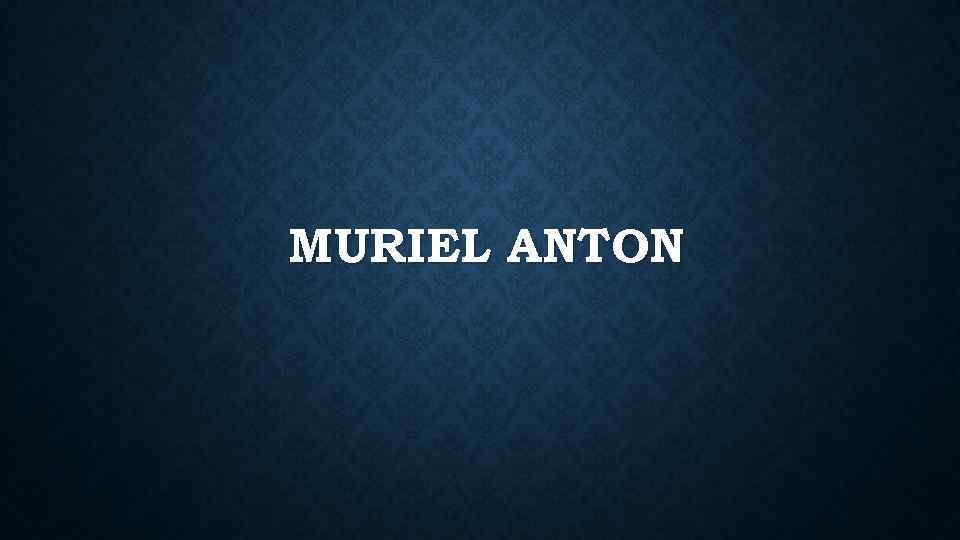 MURIEL ANTON
