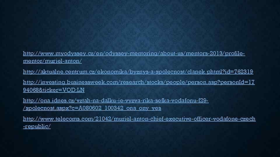 http: //www. myodyssey. cz/en/odyssey-mentoring/about-us/mentors-2013/profilementor/muriel-anton/ http: //aktualne. centrum. cz/ekonomika/byznys-a-spolecnost/clanek. phtml? id=762319 http: //investing. businessweek. com/research/stocks/people/person.