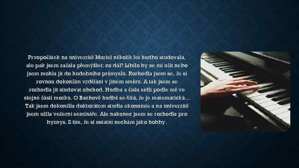 Prvopočátek na univerzitě Muriel několik let hudbu studovala, ale pak jsem začala přemýšlet: co