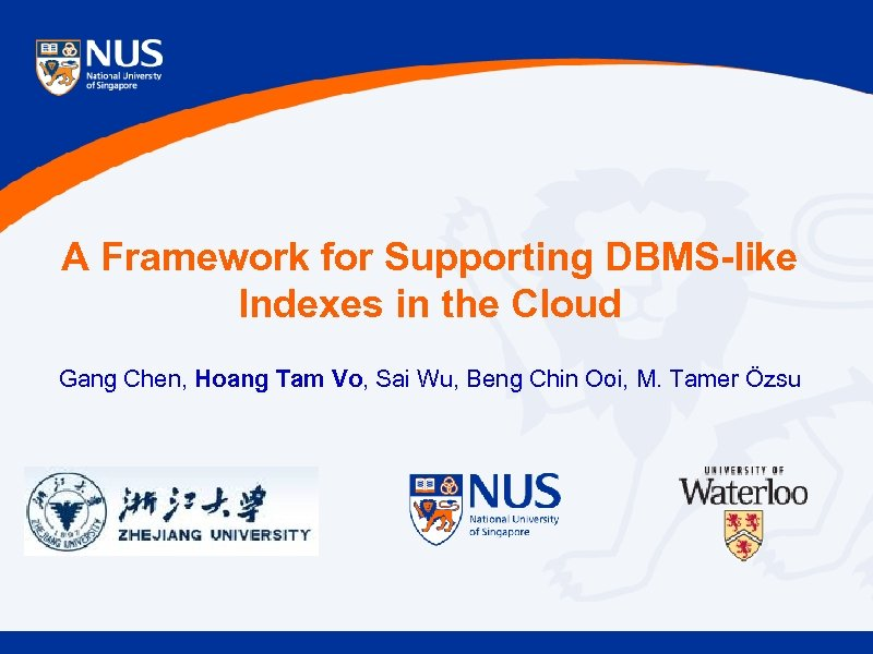 A Framework for Supporting DBMS-like Indexes in the Cloud Gang Chen, Hoang Tam Vo,
