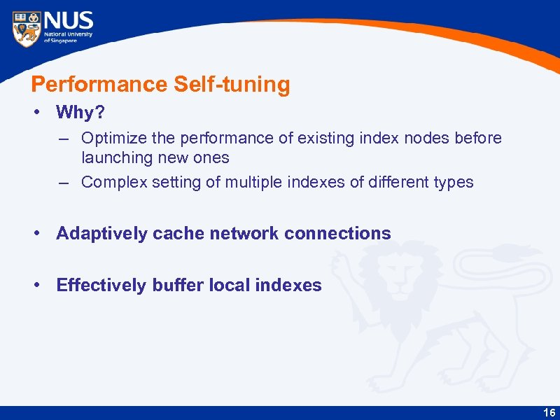 Performance Self-tuning • Why? – Optimize the performance of existing index nodes before launching