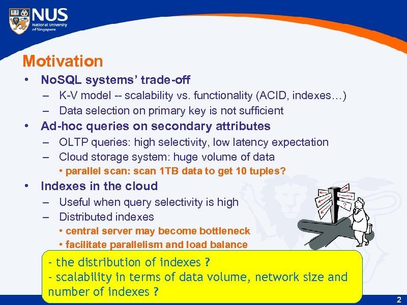 Motivation • No. SQL systems' trade-off – K-V model -- scalability vs. functionality (ACID,