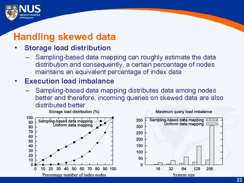 Handling skewed data • Storage load distribution – Sampling-based data mapping can roughly estimate