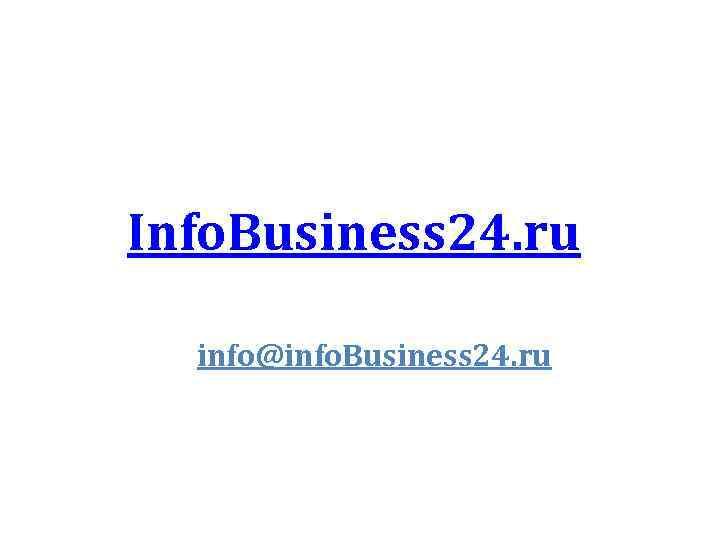 Info. Business 24. ru info@info. Business 24. ru