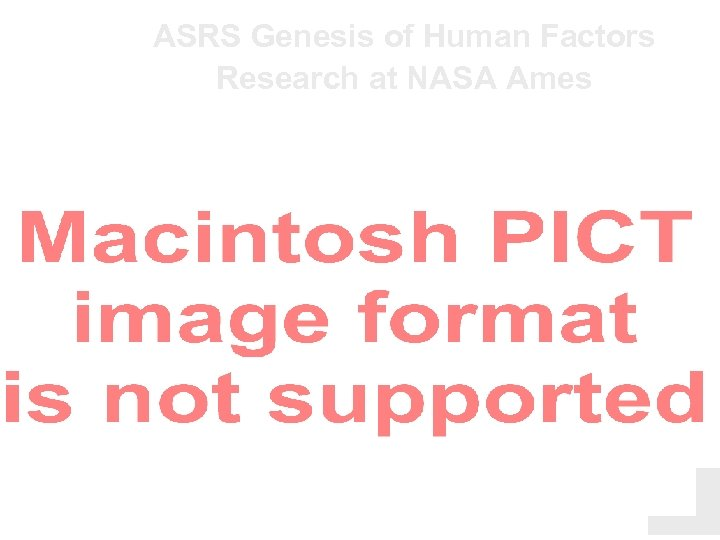 ASRS Genesis of Human Factors Research at NASA Ames L. Connell 3/04