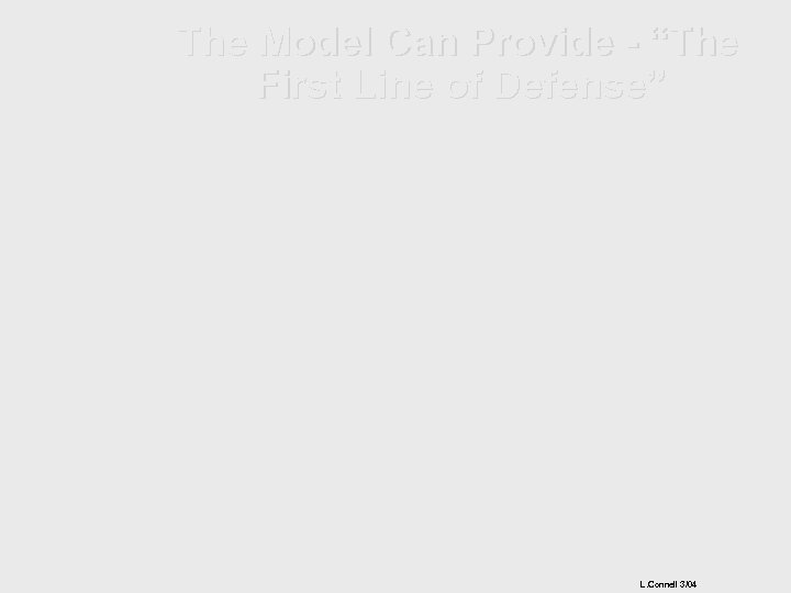 "The Model Can Provide - ""The First Line of Defense"" L. Connell 3/04"