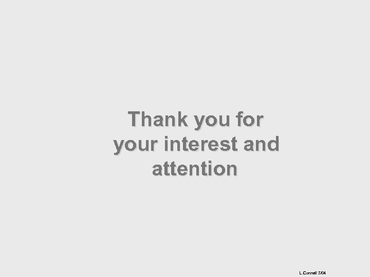 Thank you for your interest and attention L. Connell 3/04