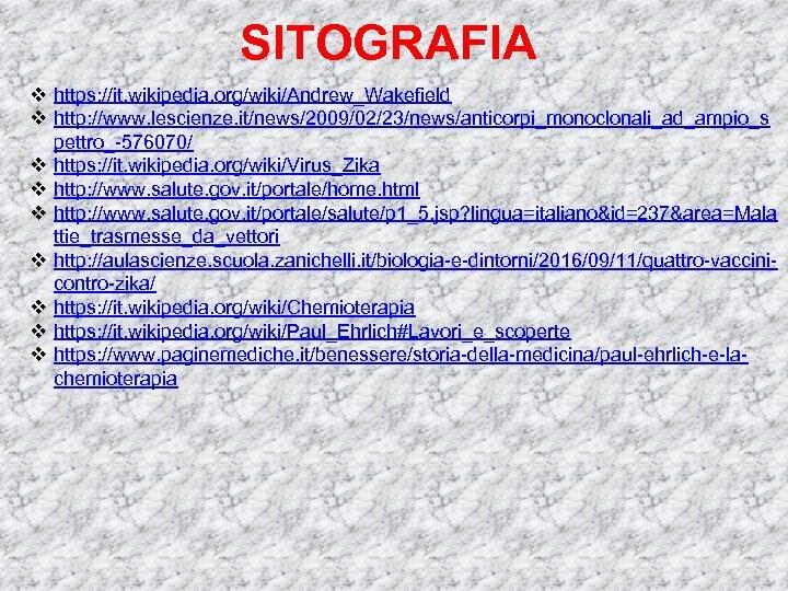 SITOGRAFIA v https: //it. wikipedia. org/wiki/Andrew_Wakefield v http: //www. lescienze. it/news/2009/02/23/news/anticorpi_monoclonali_ad_ampio_s pettro_-576070/ v https: