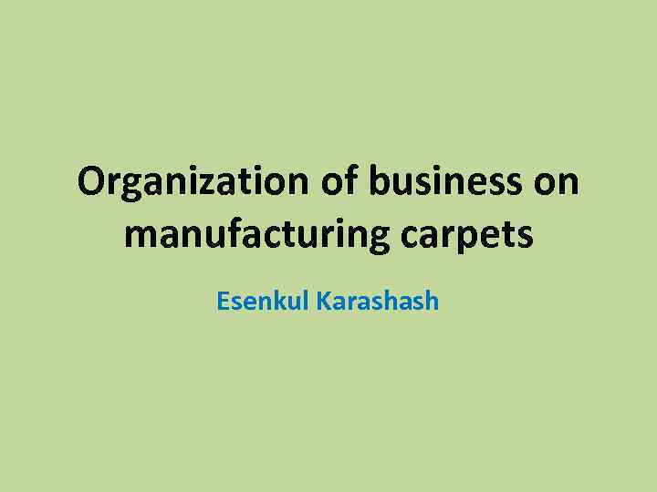 Organization of business on manufacturing carpets Esenkul Karashash
