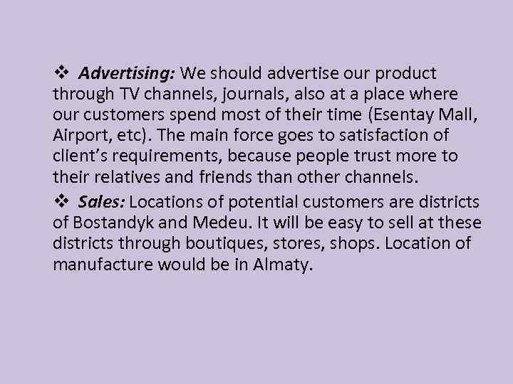 v Advertising: We should advertise our product through TV channels, journals, also at a