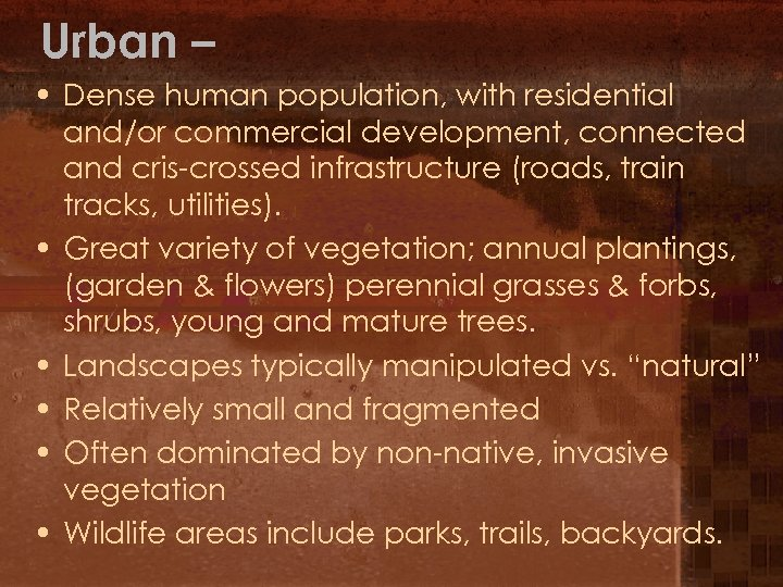 Urban – • Dense human population, with residential and/or commercial development, connected and cris-crossed