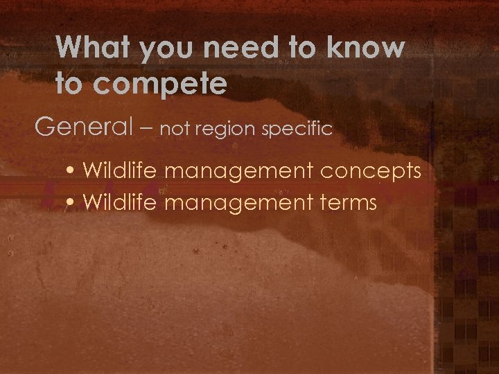 What you need to know to compete General – not region specific • Wildlife