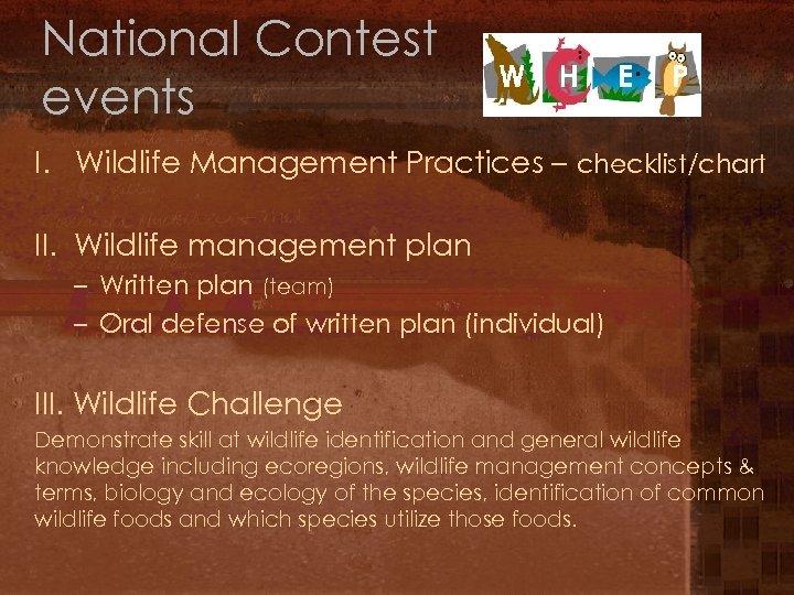 National Contest events I. Wildlife Management Practices – checklist/chart II. Wildlife management plan –