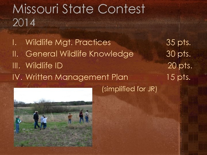 Missouri State Contest 2014 I. III. IV. Wildlife Mgt. Practices General Wildlife Knowledge Wildlife
