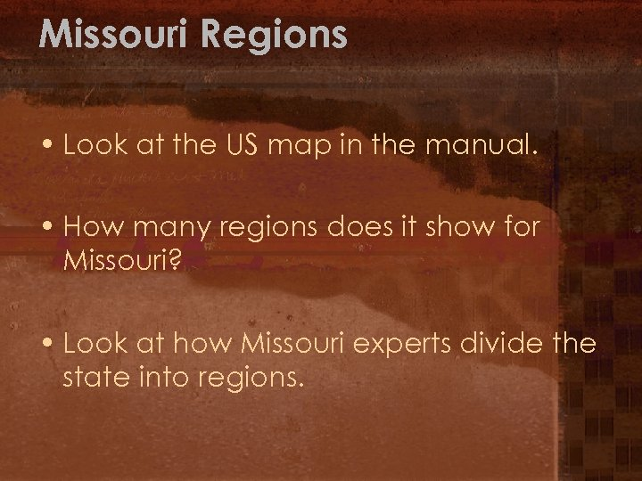 Missouri Regions • Look at the US map in the manual. • How many