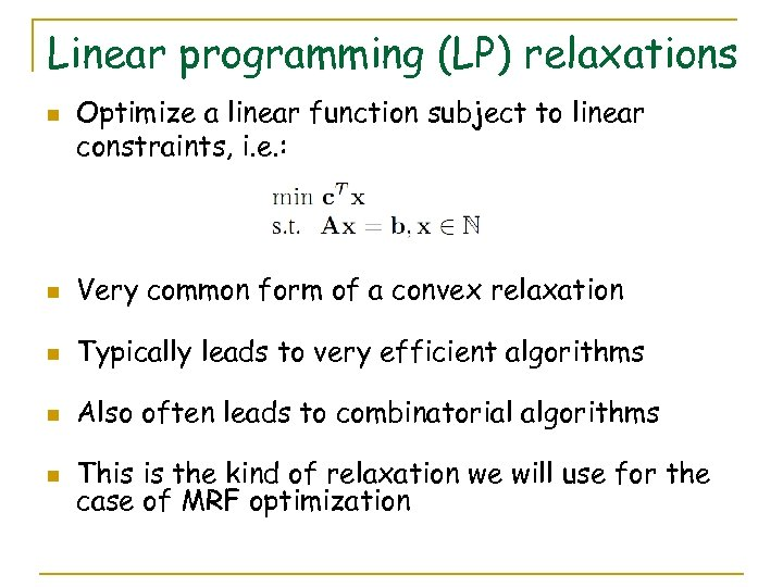 Linear programming (LP) relaxations n Optimize a linear function subject to linear constraints, i.