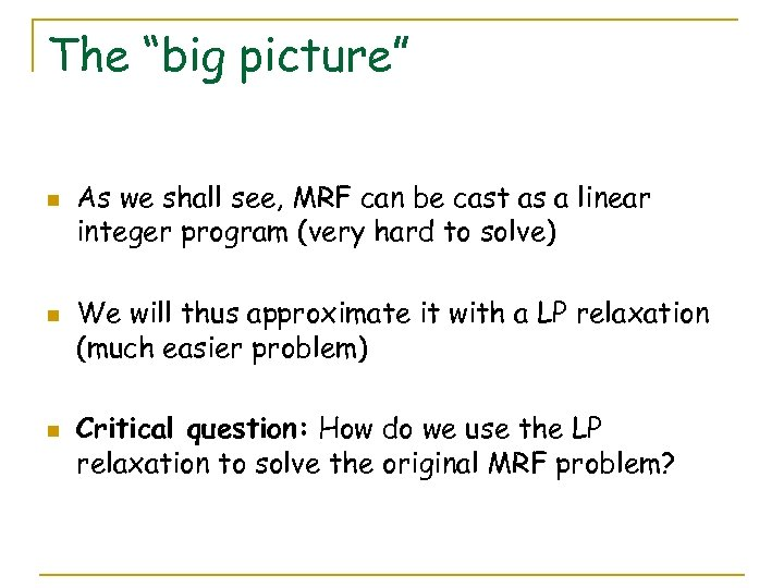 "The ""big picture"" n n n As we shall see, MRF can be cast"