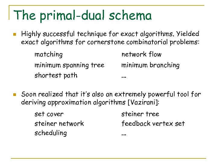 The primal-dual schema n Highly successful technique for exact algorithms. Yielded exact algorithms for