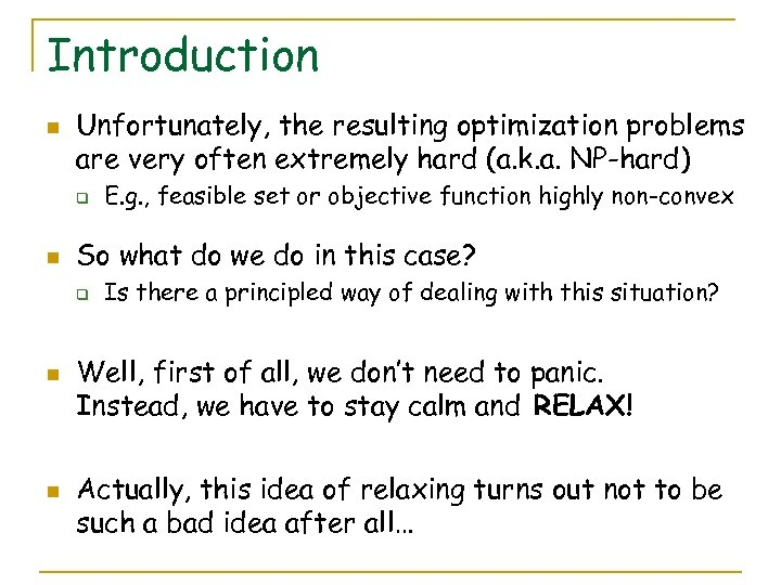 Introduction n Unfortunately, the resulting optimization problems are very often extremely hard (a. k.