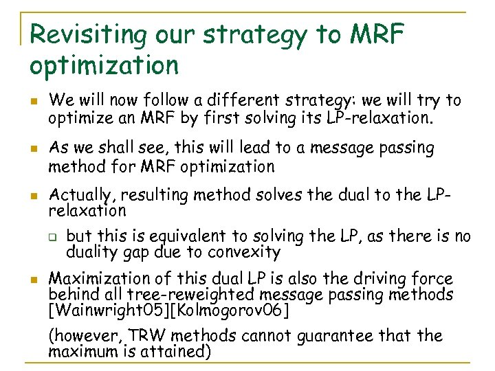 Revisiting our strategy to MRF optimization n We will now follow a different strategy: