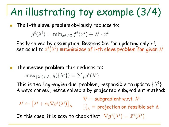 An illustrating toy example (3/4) n The i-th slave problem obviously reduces to: Easily