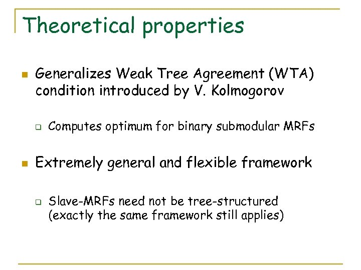 Theoretical properties n Generalizes Weak Tree Agreement (WTA) condition introduced by V. Kolmogorov q