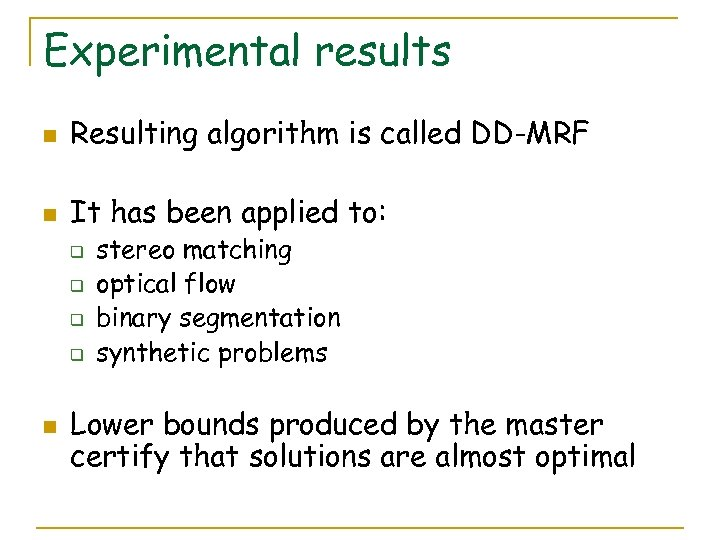 Experimental results n Resulting algorithm is called DD-MRF n It has been applied to:
