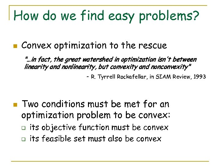 How do we find easy problems? n Convex optimization to the rescue