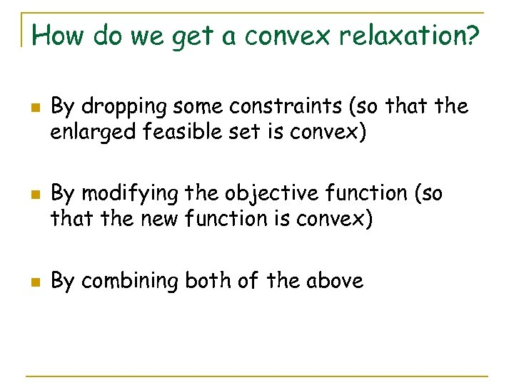 How do we get a convex relaxation? n n n By dropping some constraints