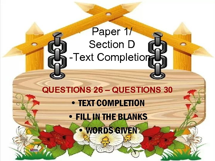 Paper 1/ Section D -Text Completion. QUESTIONS 26 – QUESTIONS 30 • TEXT COMPLETION
