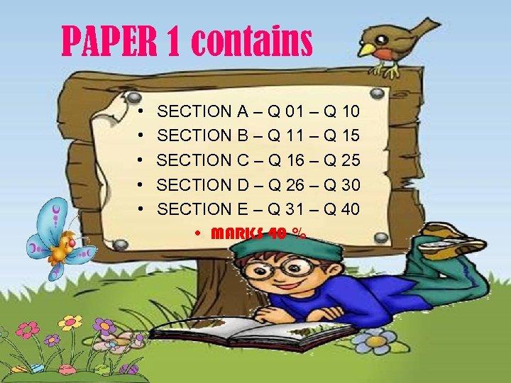 PAPER 1 contains • • • SECTION A – Q 01 – Q 10
