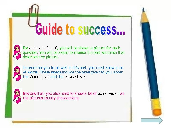 For questions 8 – 10, you will be shown a picture for each question.