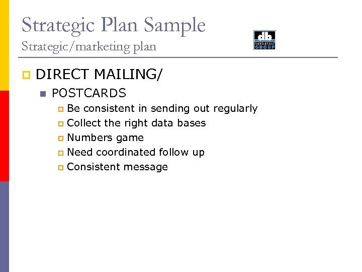 Strategic Plan Sample Strategic/marketing plan p DIRECT MAILING/ n POSTCARDS Be consistent in sending