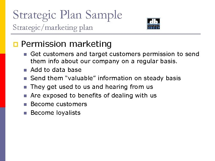 Strategic Plan Sample Strategic/marketing plan p Permission marketing n n n n Get customers