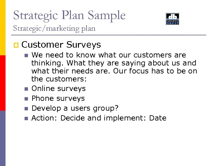 Strategic Plan Sample Strategic/marketing plan p Customer Surveys n n n We need to
