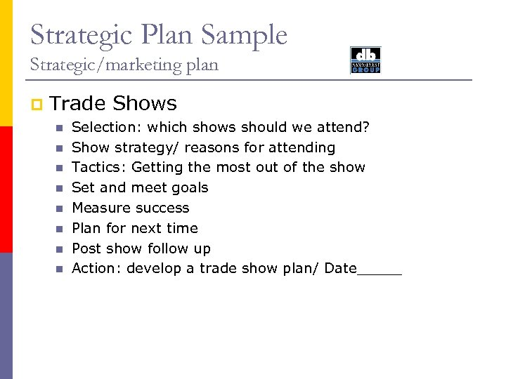 Strategic Plan Sample Strategic/marketing plan p Trade Shows n n n n Selection: which