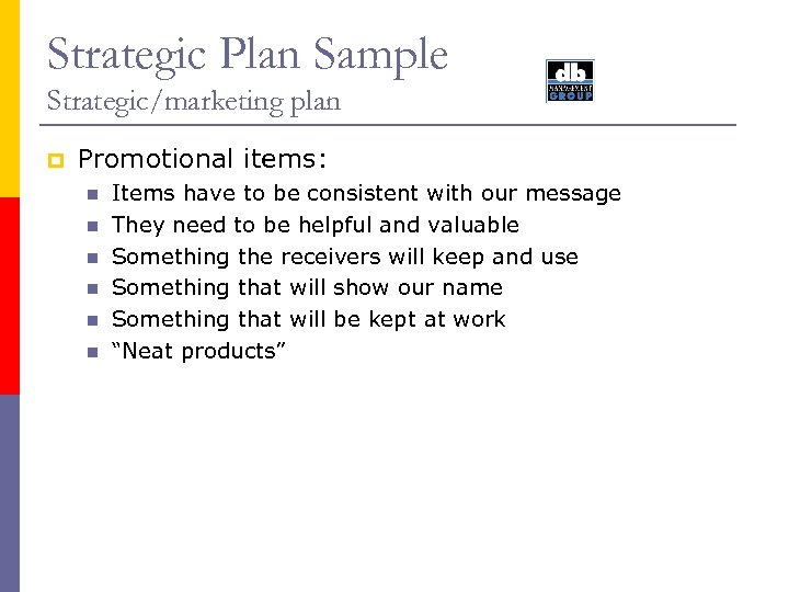 Strategic Plan Sample Strategic/marketing plan p Promotional items: n n n Items have to