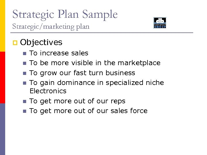 Strategic Plan Sample Strategic/marketing plan p Objectives n n n To increase sales To