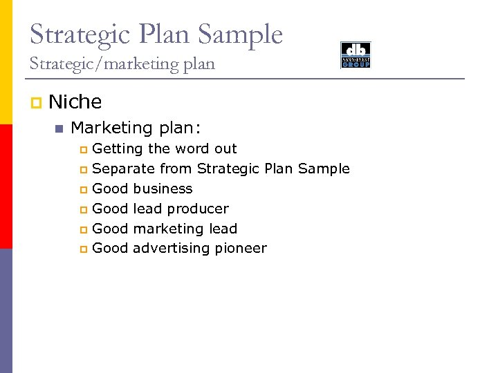 Strategic Plan Sample Strategic/marketing plan p Niche n Marketing plan: Getting the word out