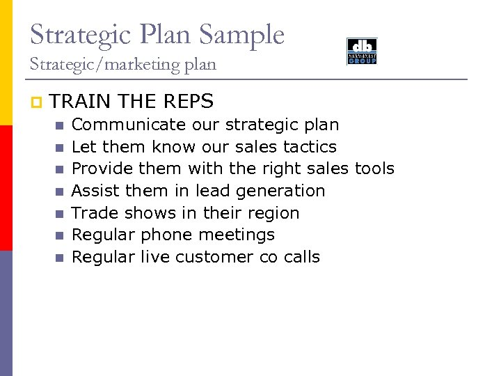 Strategic Plan Sample Strategic/marketing plan p TRAIN THE REPS n n n n Communicate