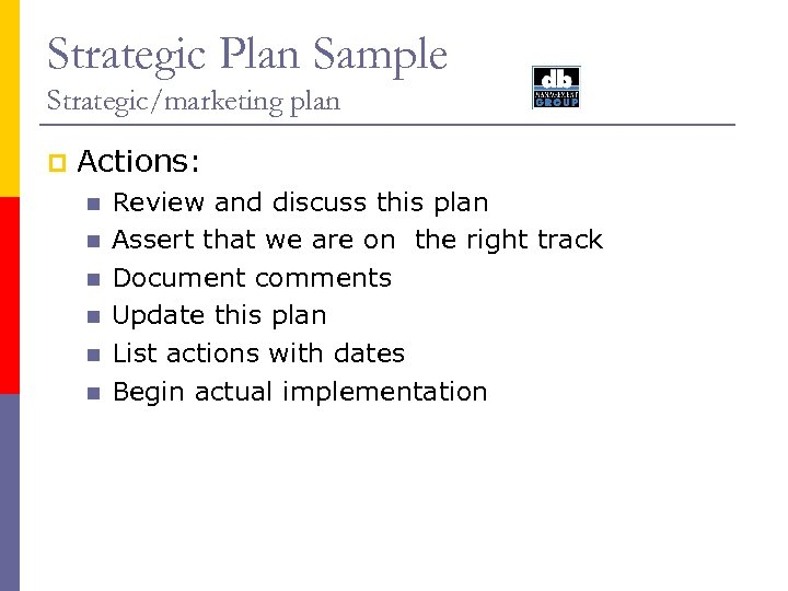 Strategic Plan Sample Strategic/marketing plan p Actions: n n n Review and discuss this