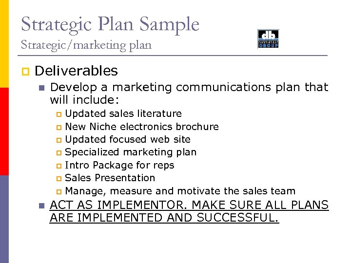 Strategic Plan Sample Strategic/marketing plan p Deliverables n Develop a marketing communications plan that