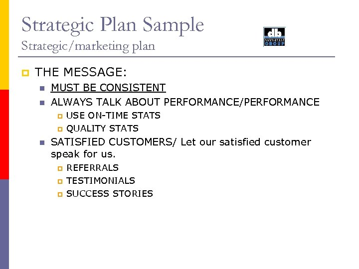 Strategic Plan Sample Strategic/marketing plan p THE MESSAGE: n n MUST BE CONSISTENT ALWAYS