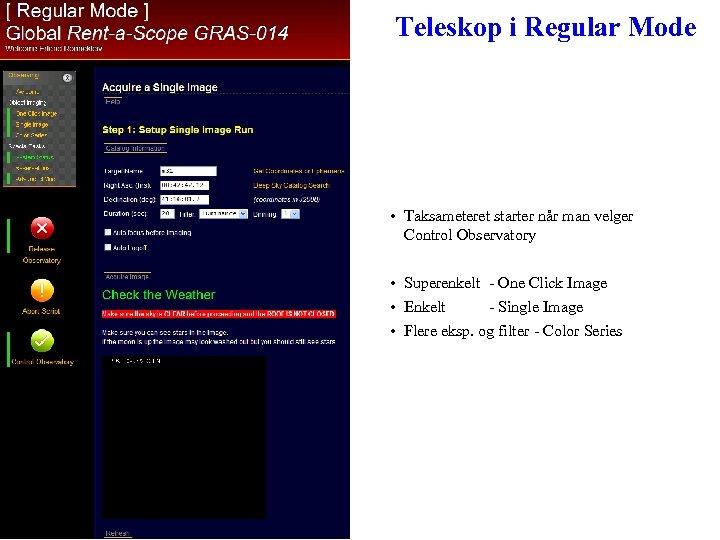 Teleskop i Regular Mode • Taksameteret starter når man velger Control Observatory • Superenkelt