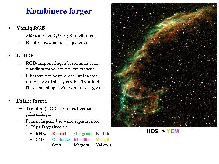 Kombinere farger • Vanlig RGB – Slår sammen R, G og B til ett