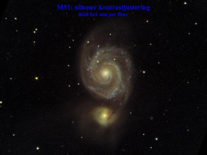 M 51: ulineær kontrastjustering RGB 3 x 3 min per filter