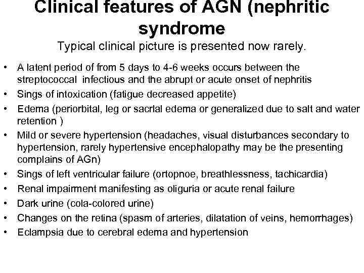 Clinical features of AGN (nephritic syndrome Typical clinical picture is presented now rarely. •